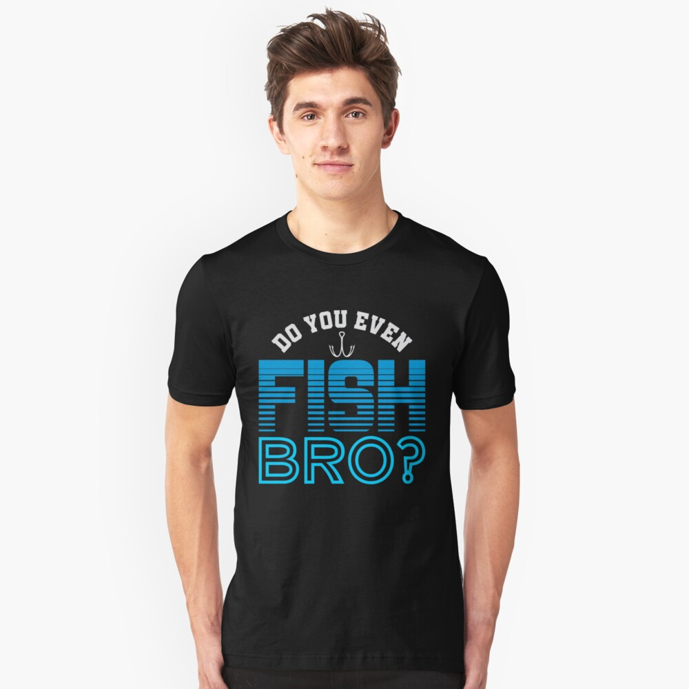 Do You Even Fish Bro Unisex T-Shirt Front
