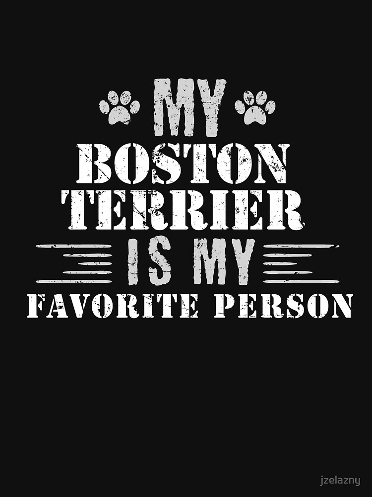 My Boston Terrier Is My Favorite Person by jzelazny