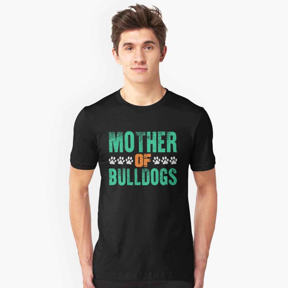 Mother Of Bulldogs Funny Bulldog Mom Unisex T-Shirt Front