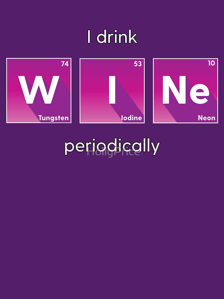I Drink W I Ne Periodically by HollyPrice