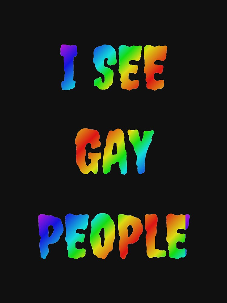 I see gay people by SlizzahShirts