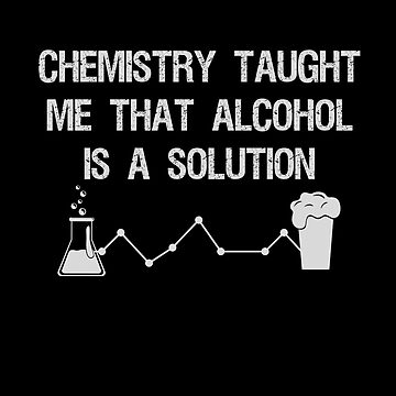 Funny Chemistry Alcohol Design for Drinking Gifts and Science Gifts by dfitts