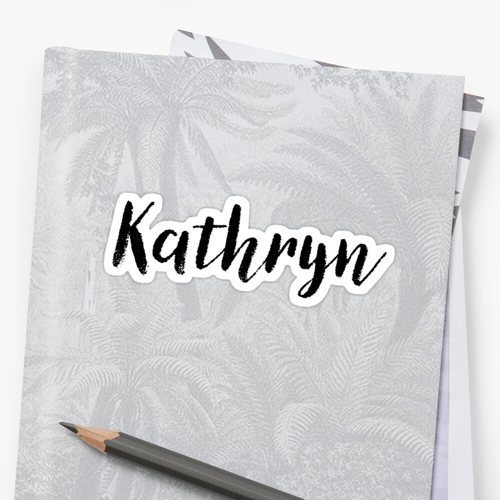 Kathryn - Girl Names For Wives Daughters Stickers Tees by klonetx