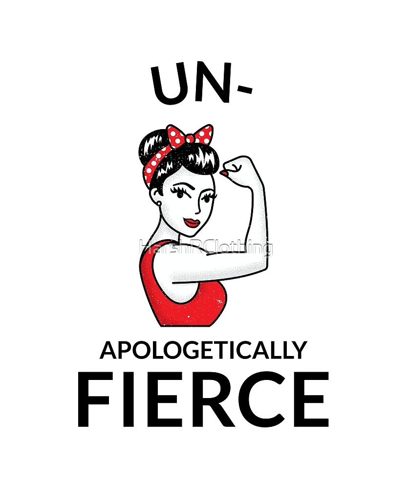 The un-apologetically fierce woman by HarshRClothing
