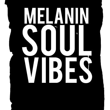 MELANIN SOUL VIBES by alegnacreates