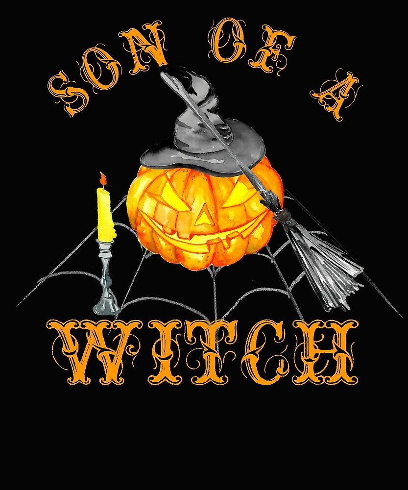 Son of a Witch Funny Halloween Party Gift  For Men by kimmicsts