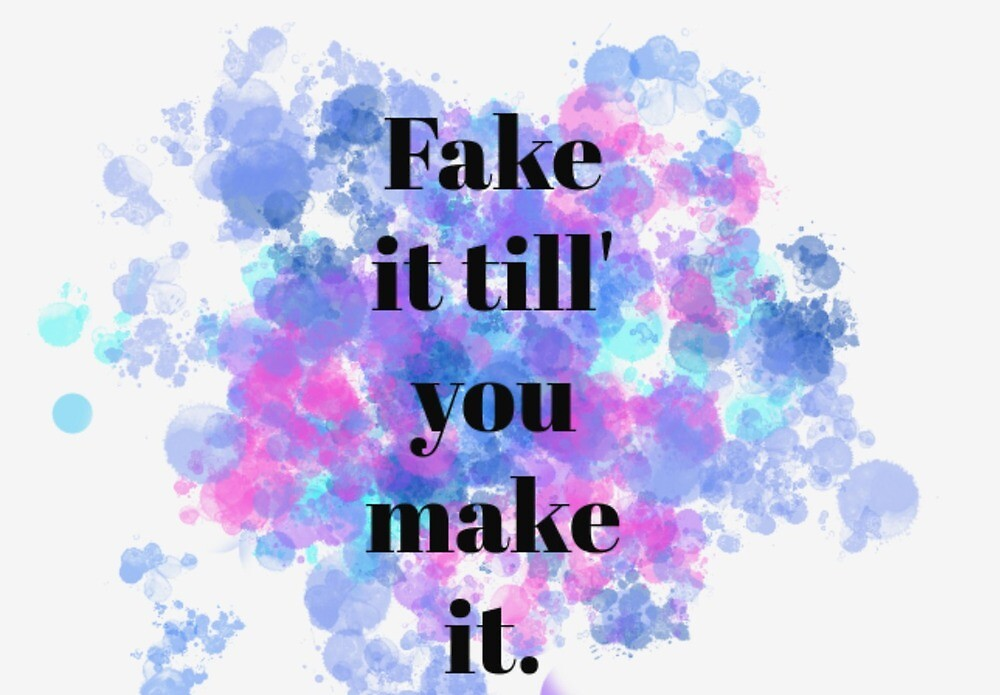 Fake it till you make it splatter art by Rosalie Gonzalez