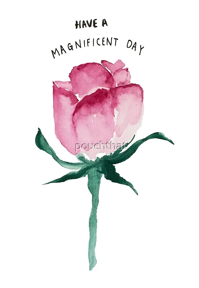 """Watercolour rose with words """"have a magnificent day"""" by pouchthat"""