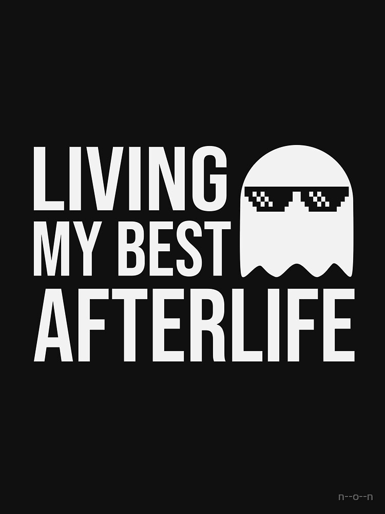 Living My Best Afterlife by n--o--n