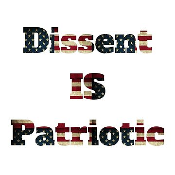 Dissent is Patriotic by SlizzahShirts