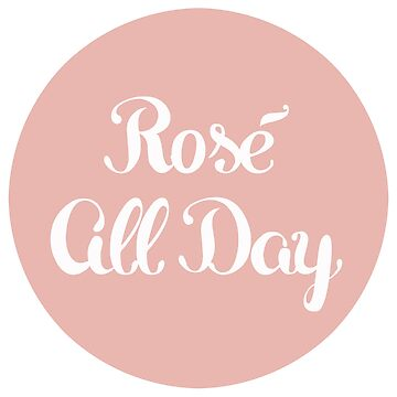 Rosé All Day by julieerindesign