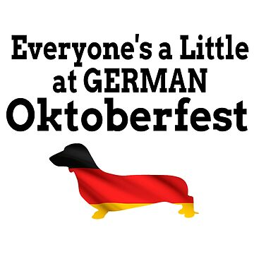 Everyone's a Little German at Oktoberfest German Dachshund by CreativeStrike