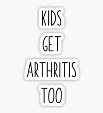 Kids Get Arthritis Too Sticker