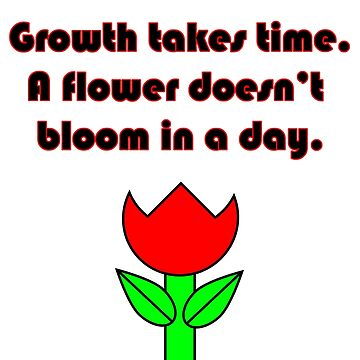Growth Takes Time (Quote) by TheImmortalKing
