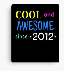 Cool And Awesome Since 2012 Canvas Print