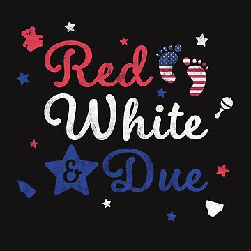 Independence Day Shirt Funny Red White And Due Pregnancy Tee by arnaldog