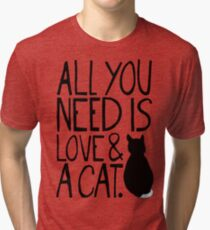 All You Need Is Love and A Cat Tri-blend T-Shirt