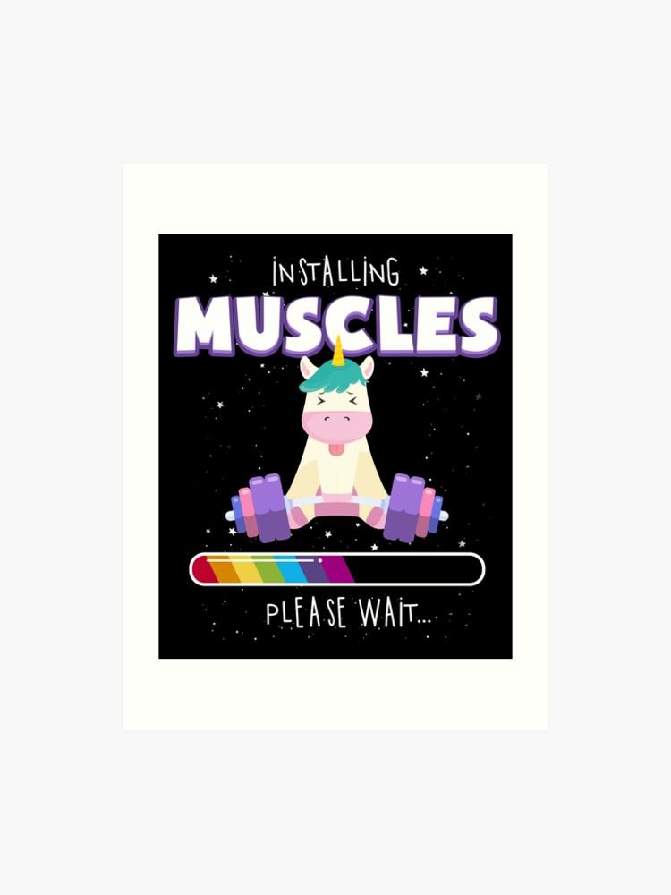 6fc15dda1 Installing Muscles - Unicorn Loading - Funny Lifting Shirt Art Print