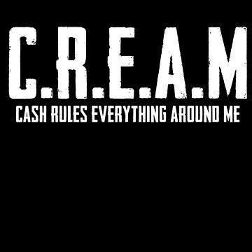 CREAM Cash Rules Everything Around Me by Nkioi
