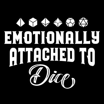 Emotionally Attached to Dice Polyhedral Dice Collector Dungeons Crawler and Dragons Slayer Tabletop RPG Addict by pixeptional