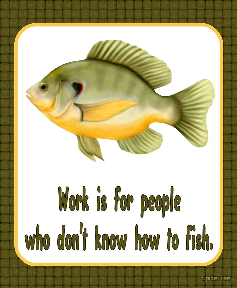 Work or Fish by SpiceTree