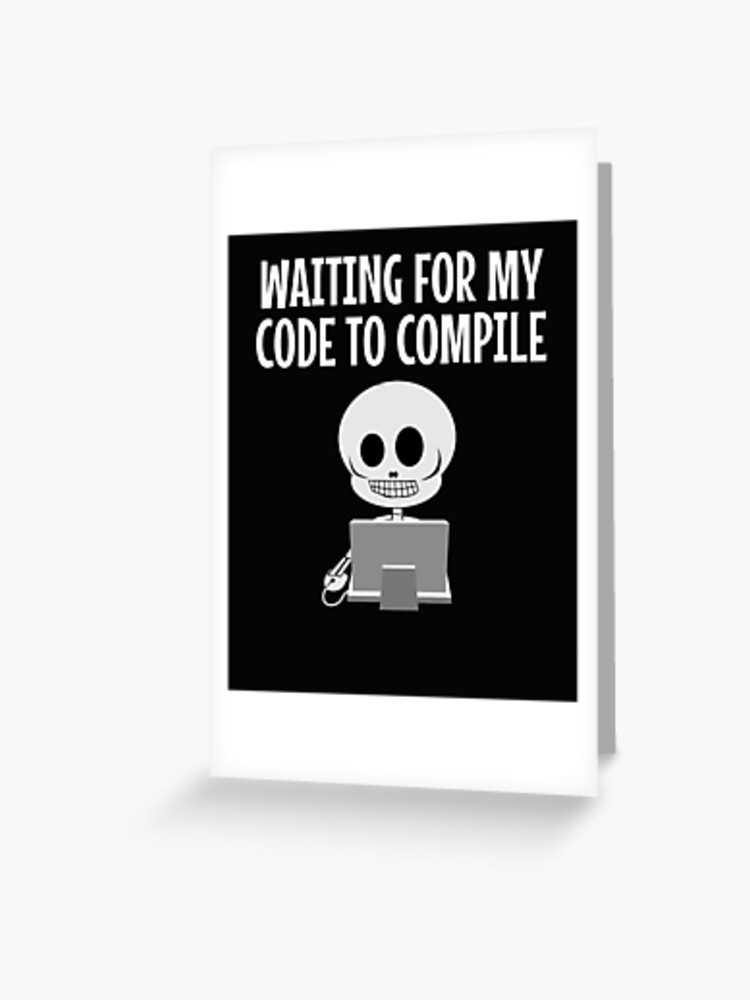 Waiting For My Code To Compile Funny Developer Skeleton | Greeting Card