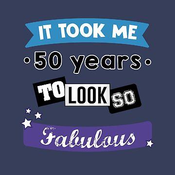 it took me 50 years to look so fabulous by Caldofran