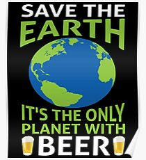 Save Earth and beer Shirt Poster