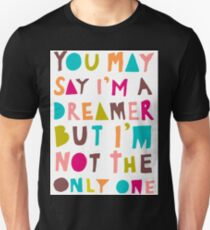 You May Say I'm A Dreamer - Colour Version T-Shirt