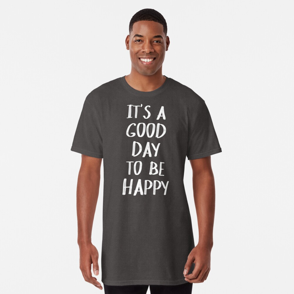 It's a Good Day to Be Happy in Yellow Long T-Shirt