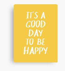 Es ist ein guter Tag, um in Gelb glücklich zu sein Leinwanddruck