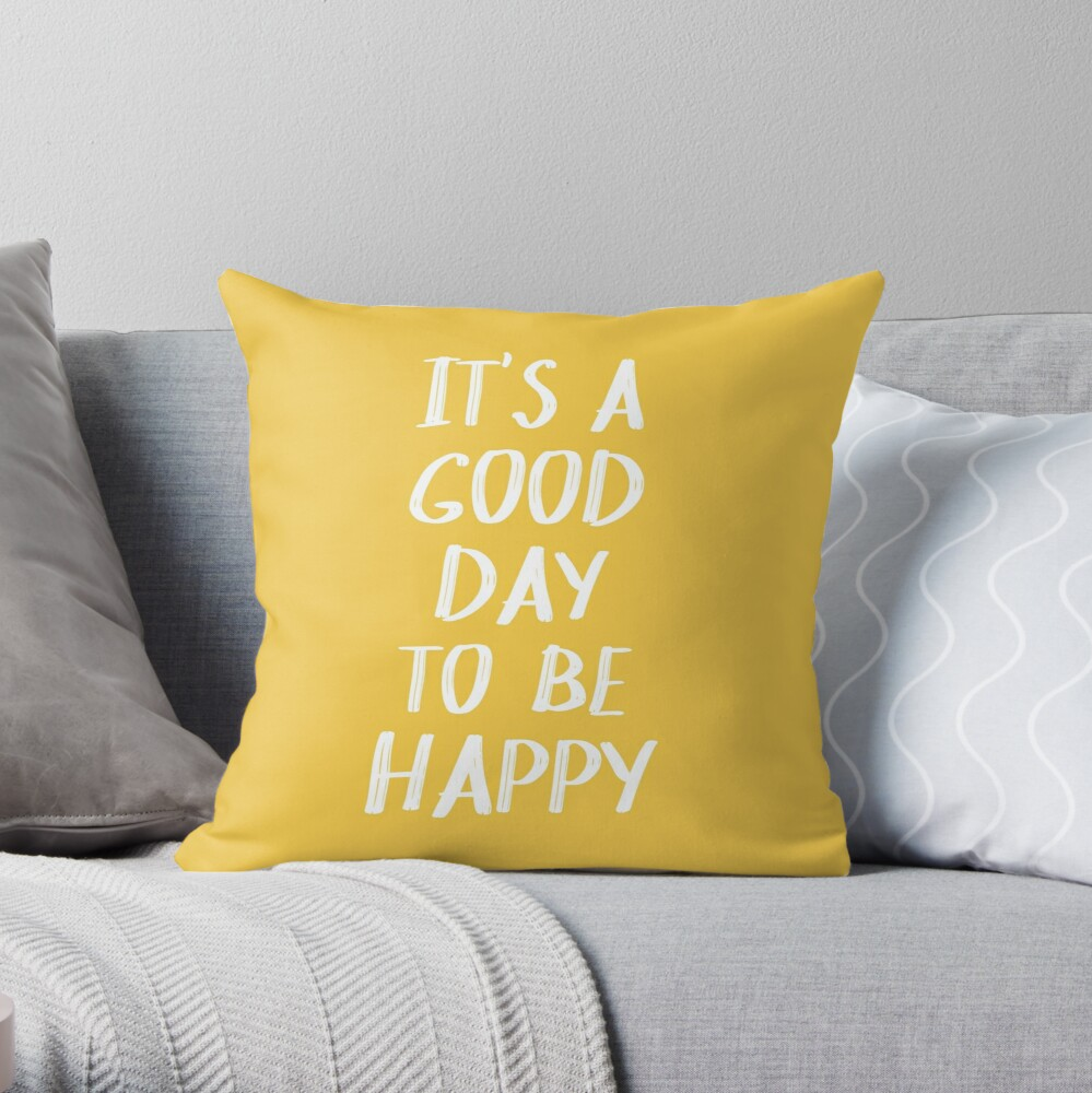 It's a Good Day to Be Happy in Yellow Throw Pillow