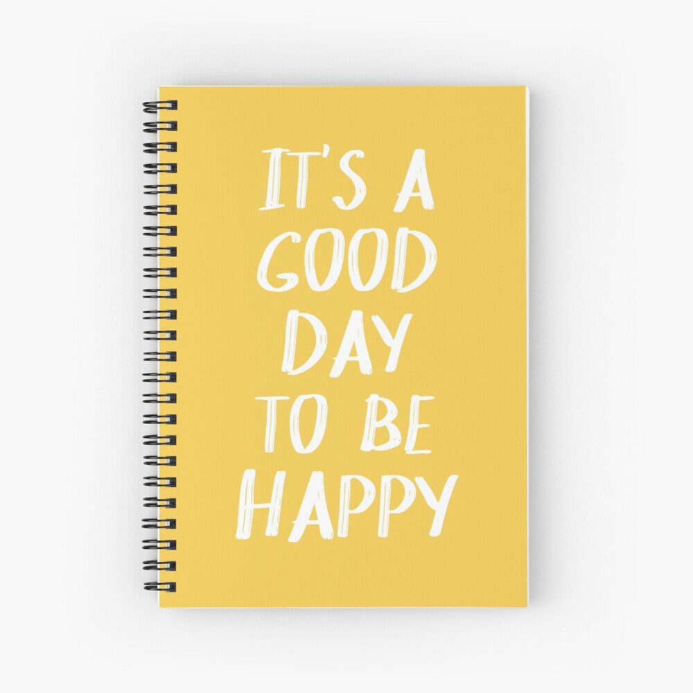 It's a Good Day to Be Happy in Yellow Spiral Notebook