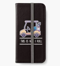This is how i roll iPhone Wallet/Case/Skin