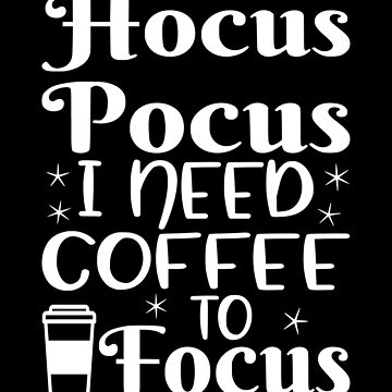 Hocus Pocus I Need Coffee To Focus by coolfuntees