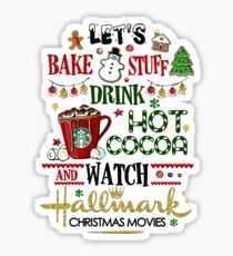 Let's bake stuff drink hot cocoa and watch HM christmas movies Sticker