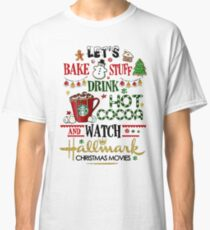 Let's bake stuff drink hot cocoa and watch HM christmas movies Classic T-Shirt