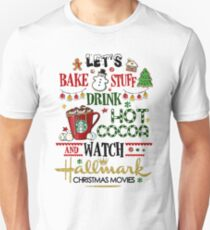 Let's bake stuff drink hot cocoa and watch HM christmas movies Unisex T-Shirt