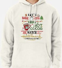Let's bake stuff drink hot cocoa and watch HM christmas movies Pullover Hoodie