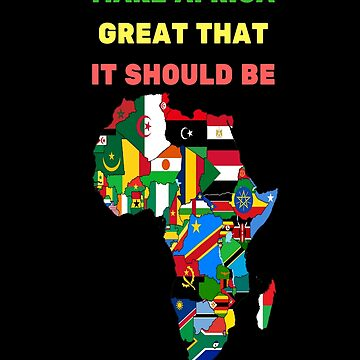 Make Africa Great That It Should Be ! by DanyShop