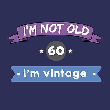 i'm not old, i'm vintage (60) by Caldofran