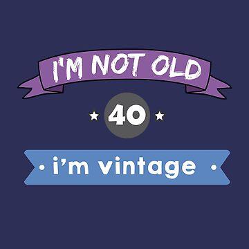 i'm not old, i'm vintage (40) by Caldofran