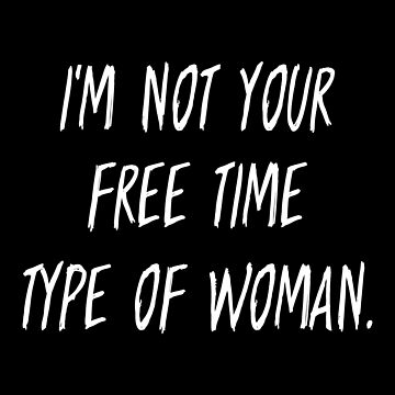 I'm Not your Free Time Type of Woman T-shirt by drakouv