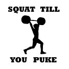 SQUAT TILL YOU PUKE GYM FITNESS MUSCLE BLACK by BelfastBoy