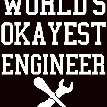 World okayest engineer by schnibschnab