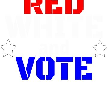 Red White and Vote Election Gift Shirts by PRINTS2HOT