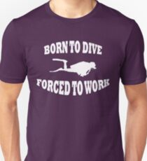 BORN TO DIVE FORCED TO WORK WHITE T-Shirt