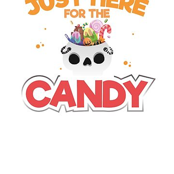 Just Here For The Candy Funny Halloween Trick Or Treat by CheerfulDesigns