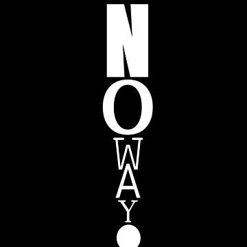Humor Print No Way | Novelty Graphic Sarcasm Funny Mood by LooperT