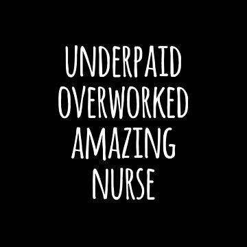 Underpaid Overworked Amazing Nurse by teesaurus